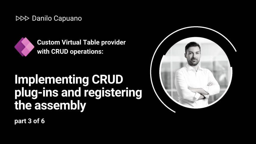 Custom Virtual Table provider with CRUD operations: Implementing CRUD plug-ins and registering the assembly – part 3 of 6