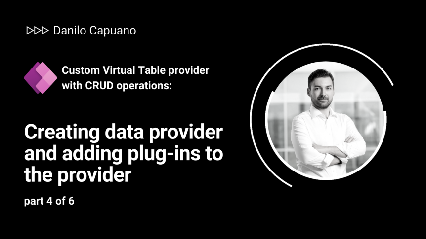 Custom Virtual Table provider with CRUD operations: Creating data provider and adding plug-ins to the provider – part 4 of 6