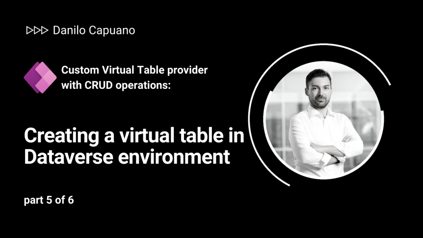 Custom Virtual Table provider with CRUD operations: Creating a virtual table in Dataverse environment – part 5 of 6