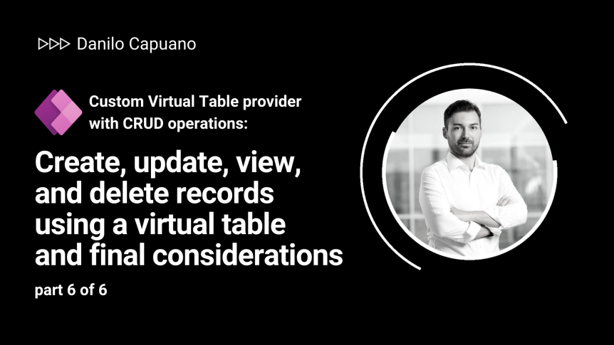 Custom Virtual Table provider with CRUD operations: Create, update, view, and delete records using a virtual table and final considerations – part 6 of 6